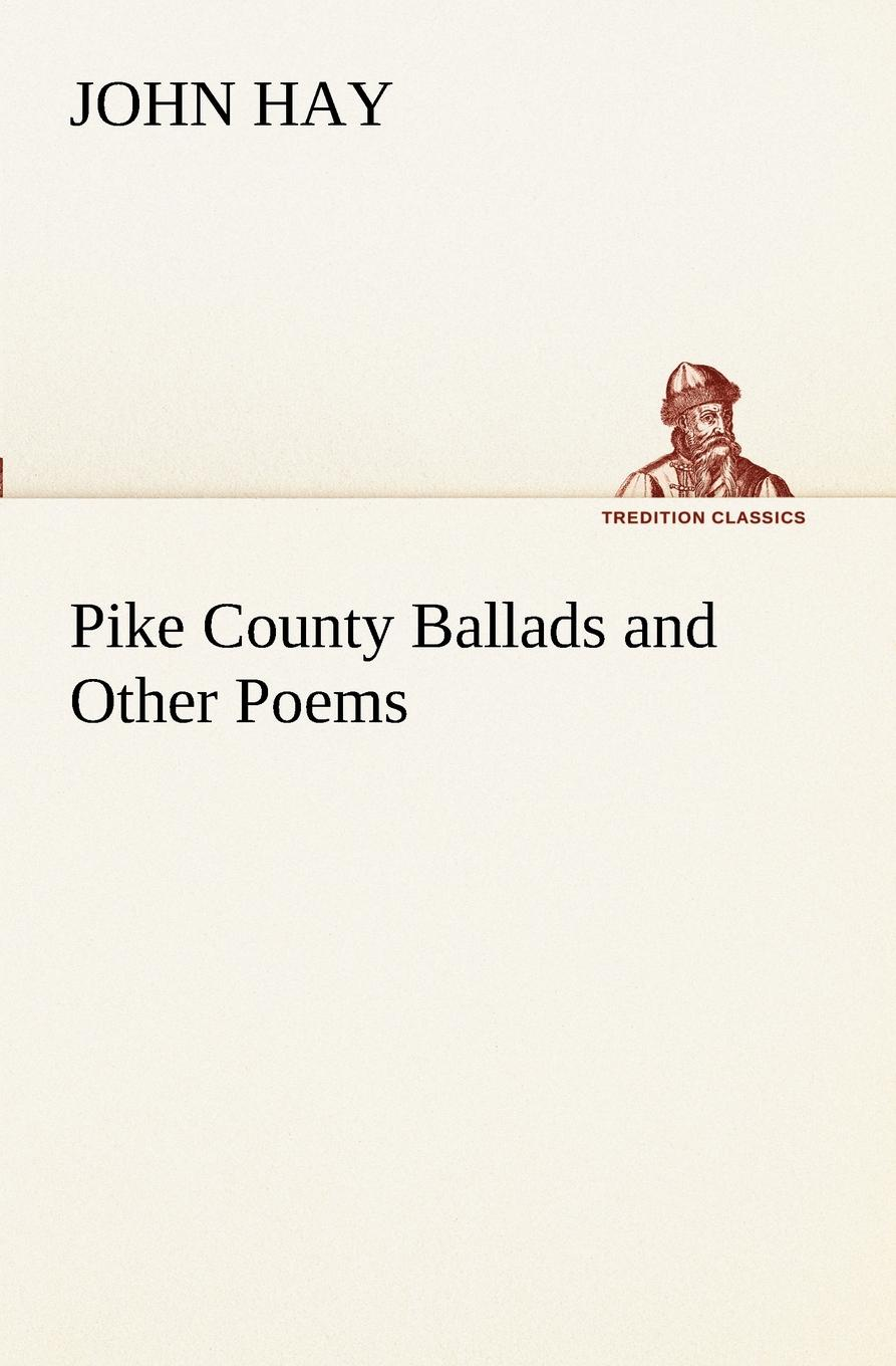 John Hay Pike County Ballads and Other Poems цена 2017