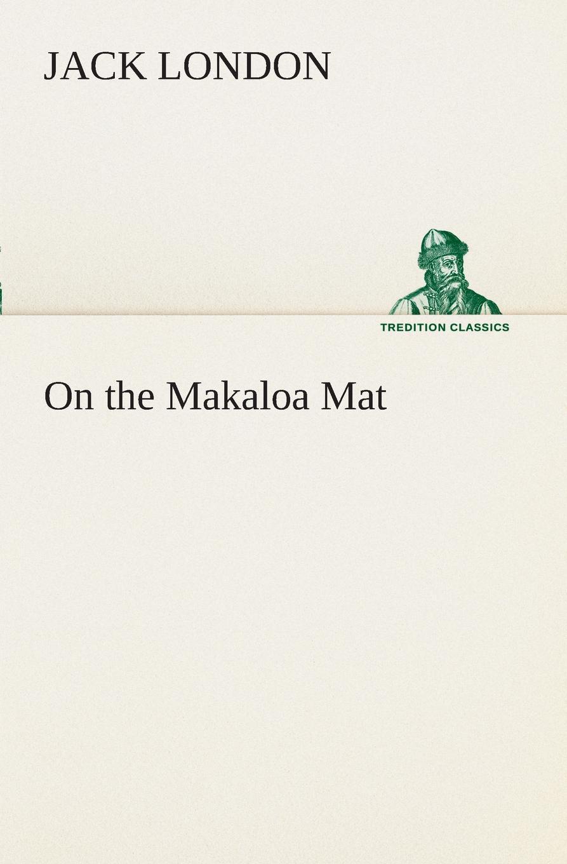 Jack London On the Makaloa Mat london j on the makaloa mat