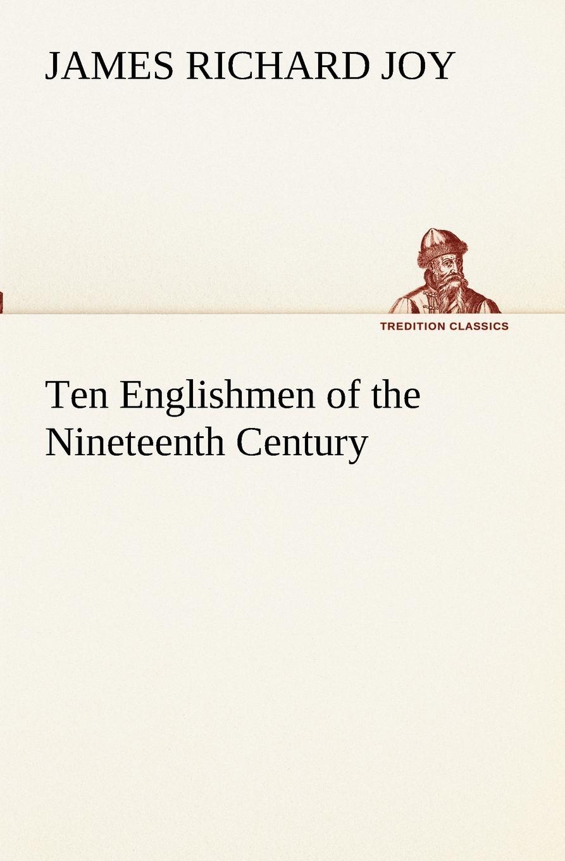 James Richard Joy Ten Englishmen of the Nineteenth Century ten neglected classics of philosophy
