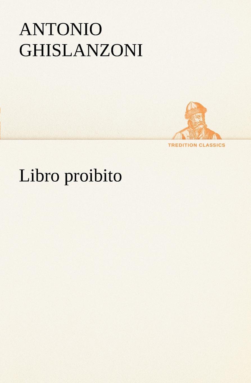 Antonio Ghislanzoni Libro proibito ghislanzoni antonio libro segreto