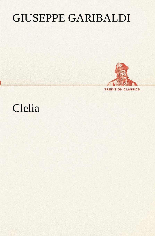 Giuseppe Garibaldi Clelia patrizia rosini lettere di clelia farnese o a lei inerenti nel fondo della valle del bufalo dell archivio segreto vaticano