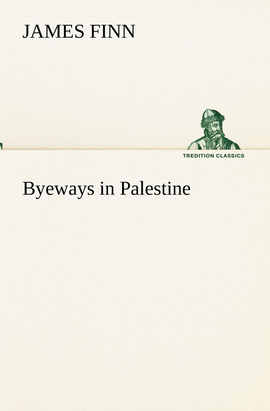 James Finn Byeways in Palestine