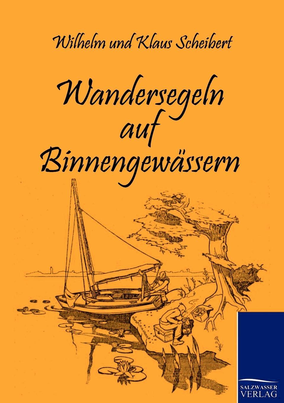 Wilhelm Scheibert, Klaus Scheibert Wandersegeln auf Binnengewassern thomas widra das spannungsverhaltnis zwischen dem dresdner oberburgermeister wilhelm kulz und dem stadtrat in den jahren 1931 bis 1933