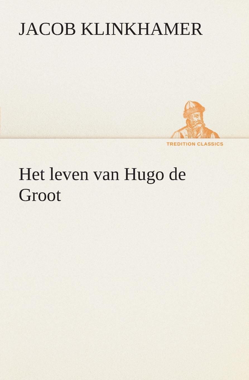 Jacob Klinkhamer Het leven van Hugo de Groot hugo de vries het yellowstone park