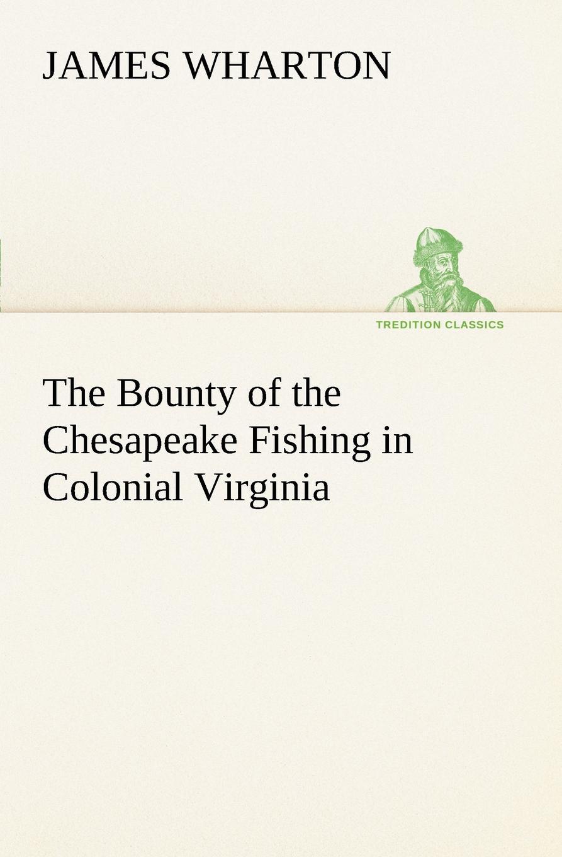 James Wharton The Bounty of the Chesapeake Fishing in Colonial Virginia