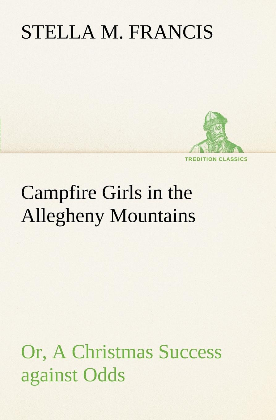 Stella M. Francis Campfire Girls in the Allegheny Mountains or, A Christmas Success against Odds