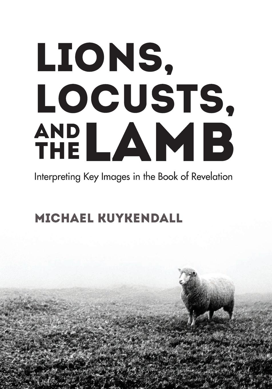 Michael Kuykendall Lions, Locusts, and the Lamb mack smalley jr the crown the church the first the last revelation a study guide
