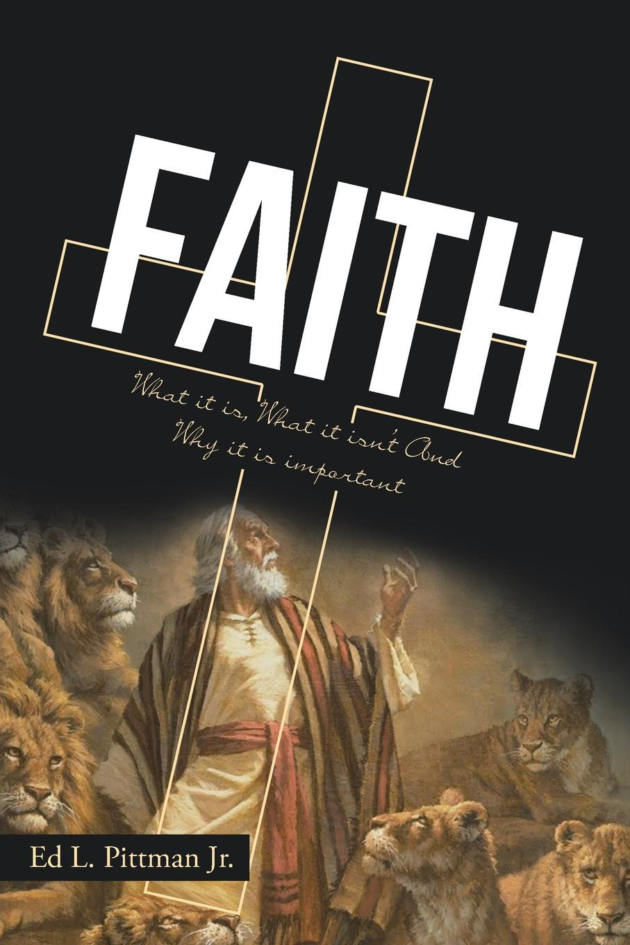 Ed L. Pittman Jr. FAITH. What it is, What it isn.t And Why it is important marti j steussy gardens in babylon narrative and faith in the greek legends of daniel