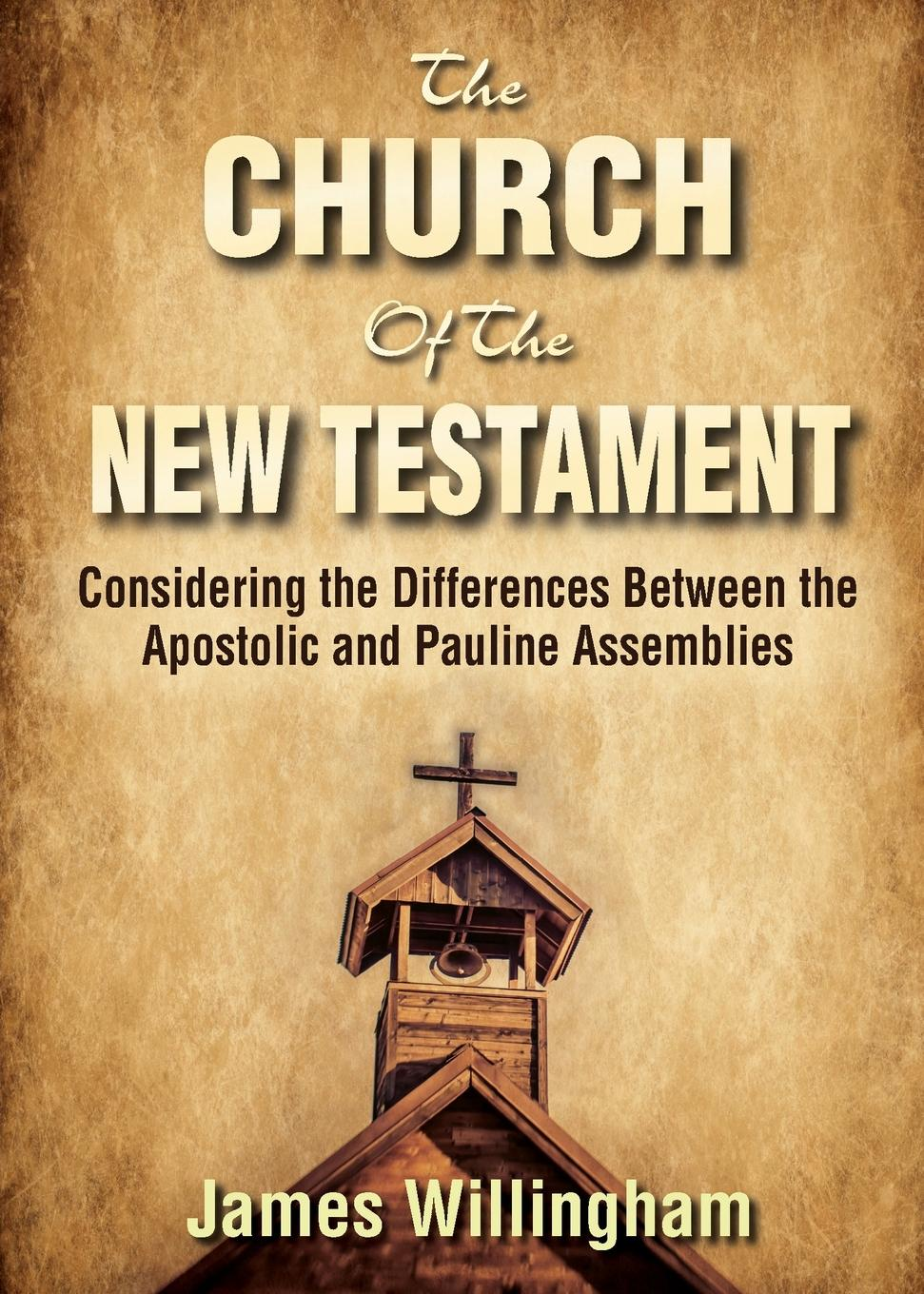 The Church of the New Testament. Considering the Differences Between the Apostolic and the Pauline Assemblies