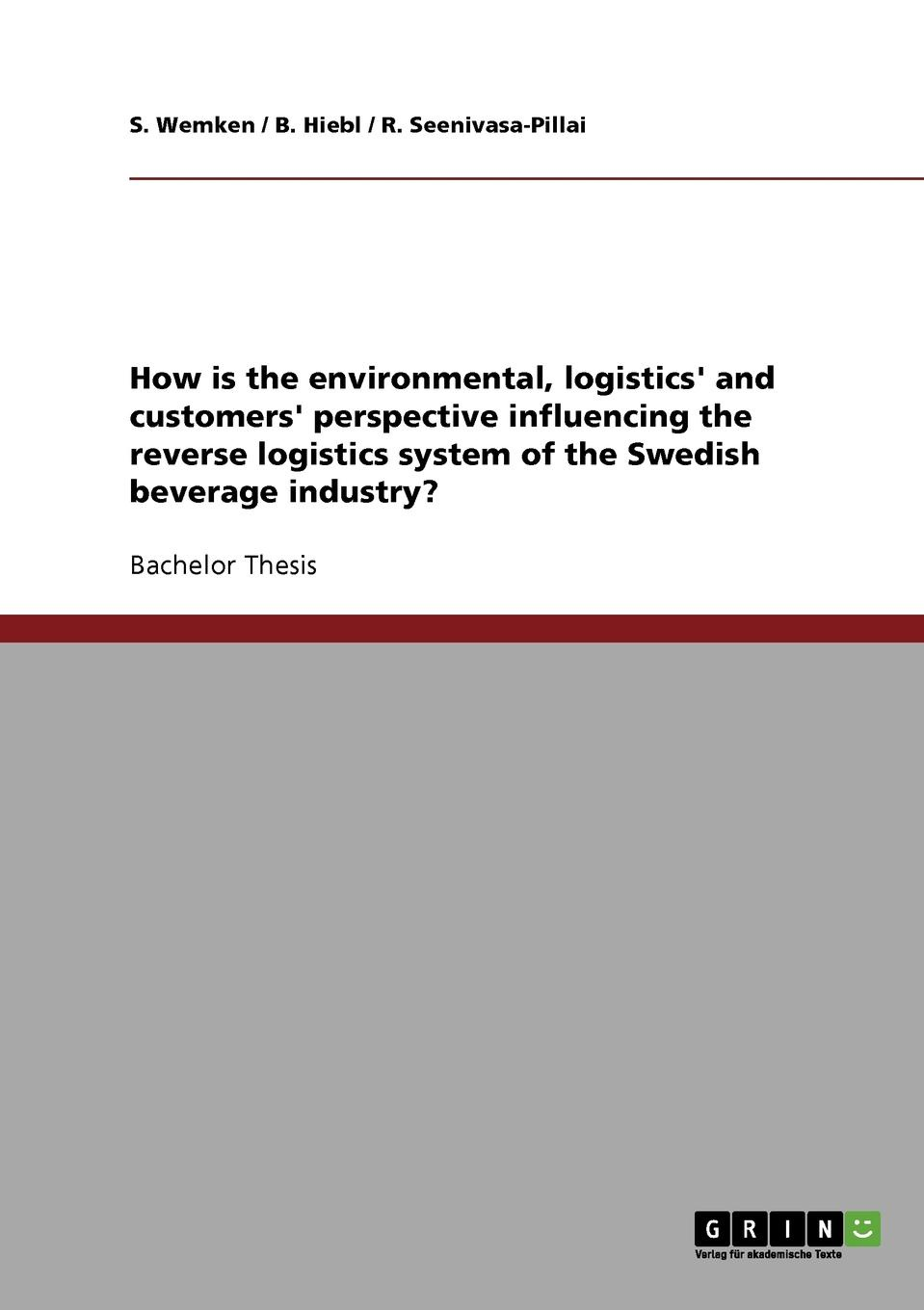 S. Wemken, B. Hiebl, R. Seenivasa-Pillai How is the environmental, logistics. and customers. perspective influencing the reverse logistics system of the Swedish beverage industry. business logistics management