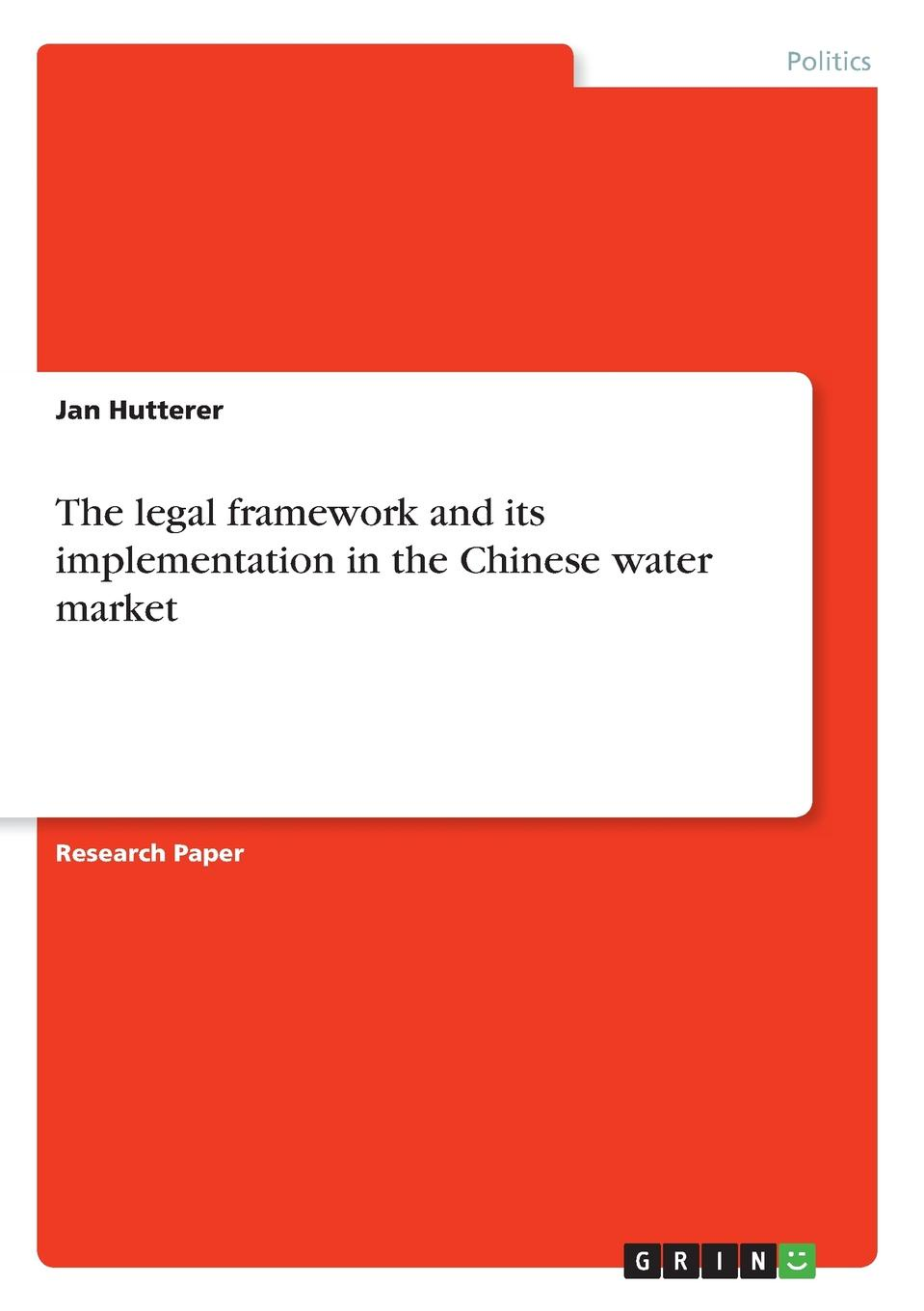 Jan Hutterer The legal framework and its implementation in the Chinese water market voeller john g water safety and water infrastructure security