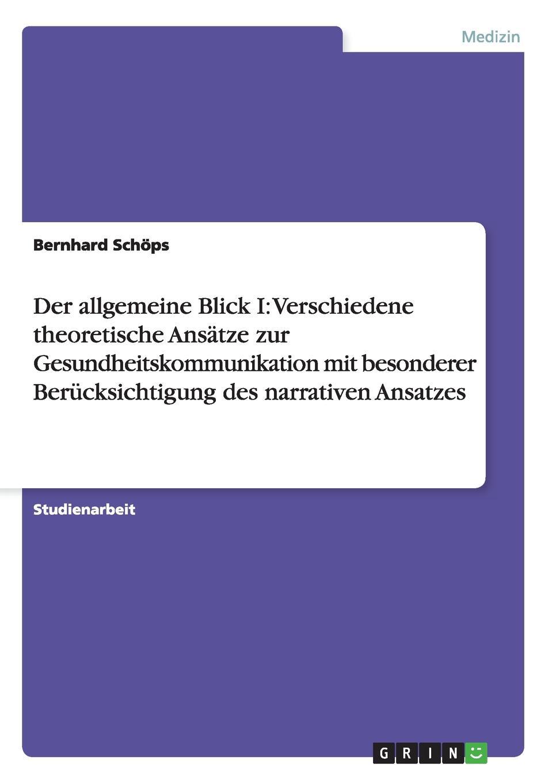 Bernhard Schöps Der allgemeine Blick I. Verschiedene theoretische Ansatze zur Gesundheitskommunikation mit besonderer Berucksichtigung des narrativen Ansatzes
