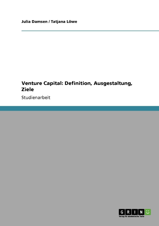 Julia Damsen, Tatjana Löwe Venture Capital. Definition, Ausgestaltung, Ziele capital inicial recife