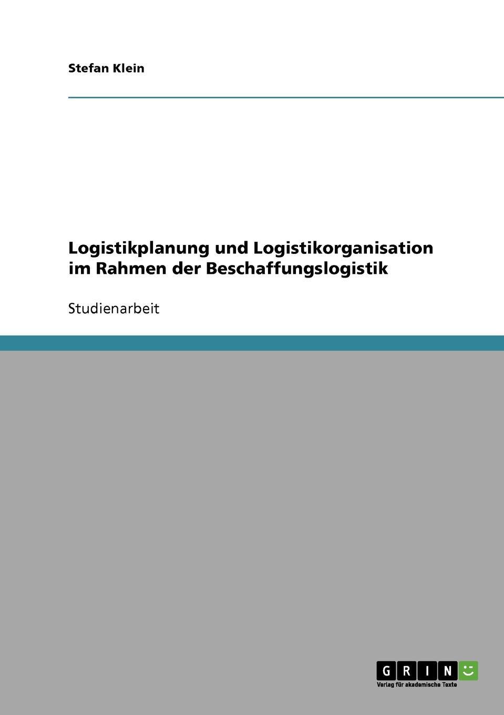 Logistikplanung und Logistikorganisation im Rahmen der Beschaffungslogistik Studienarbeit aus dem Jahr 2008 im Fachbereich BWL - Beschaffung...
