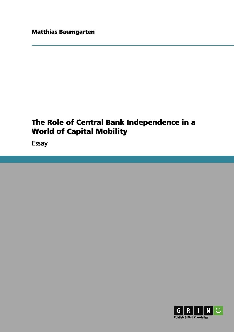 Matthias Baumgarten The Role of Central Bank Independence in a World of Capital Mobility capitals of capital a history of international financial centres 1780 2005