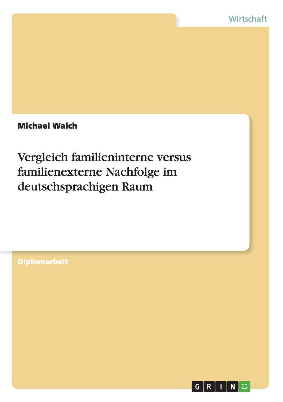 Unternehmensnachfolge in deutschen Familienunternehmen. intern versus extern. Diplomarbeit aus dem Jahr 2011 im Fachbereich BWL...