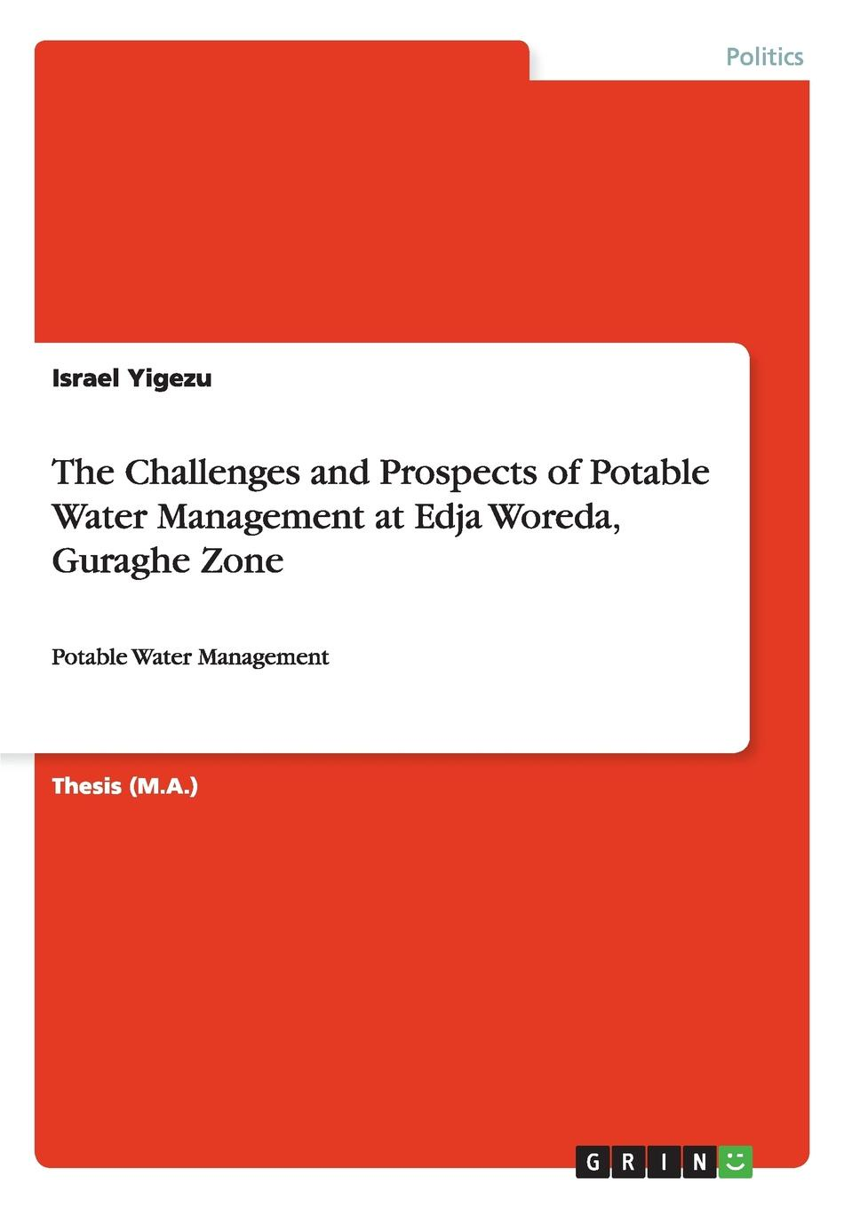 Israel Yigezu The Challenges and Prospects of Potable Water Management at Edja Woreda, Guraghe Zone voeller john g water safety and water infrastructure security