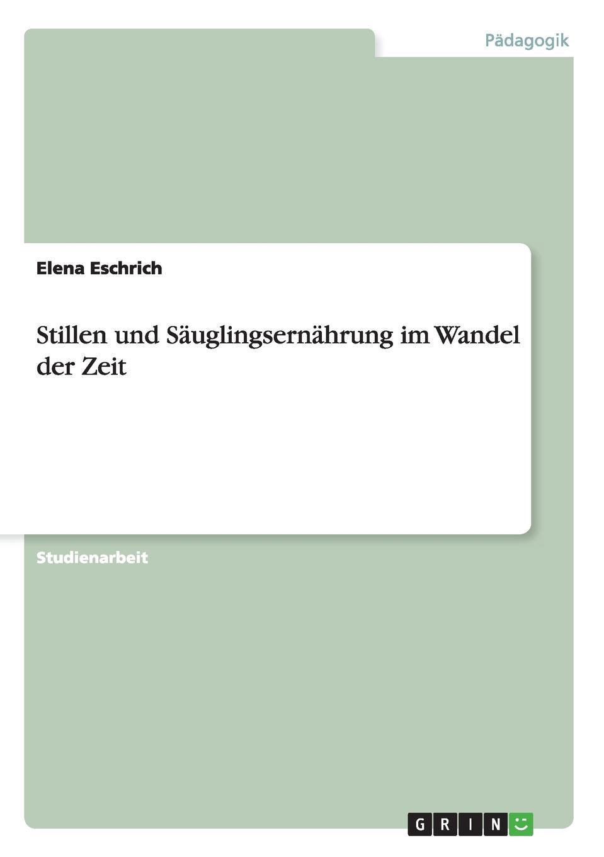 где купить Elena Eschrich Stillen und Sauglingsernahrung im Wandel der Zeit по лучшей цене