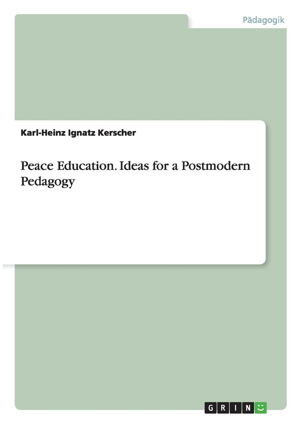 Karl-Heinz Ignatz Kerscher Peace Education. Ideas for a Postmodern Pedagogy conway william martin the crowd in peace and war