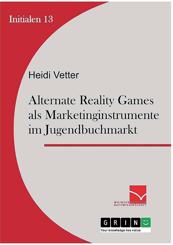Heidi Vetter Alternate Reality Games als Marketinginstrument im Jugendbuchmarkt daniela schultz wandel des outbound zum inbound marketing content marketing als erfolgs und zukunftsfaktor hinsichtlich markenfuhrung und unternehmenskommunikation