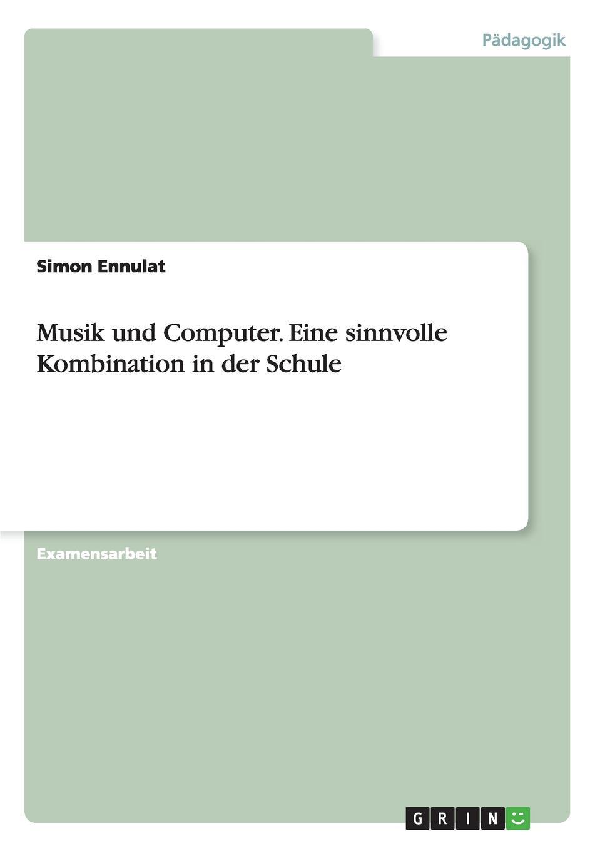 Simon Ennulat Musik und Computer. Eine sinnvolle Kombination in der Schule thomas grasse neue musik im musikunterricht pierre boulez und die serielle musik