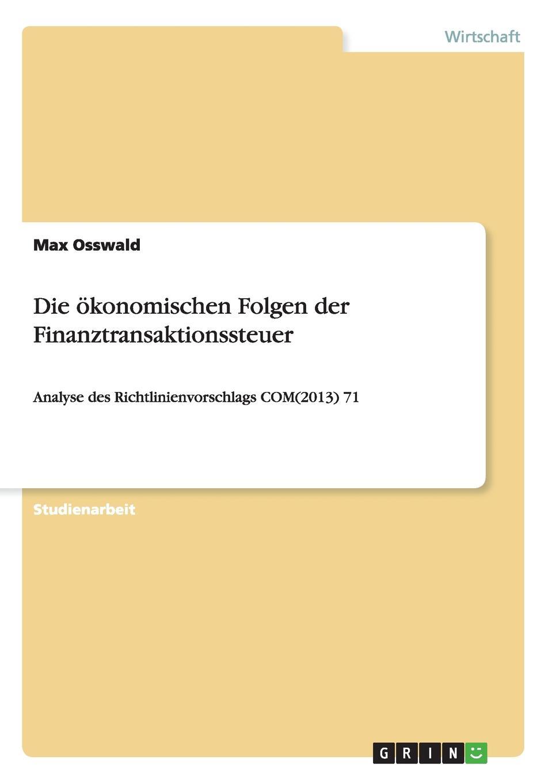 Max Osswald Die okonomischen Folgen der Finanztransaktionssteuer недорго, оригинальная цена
