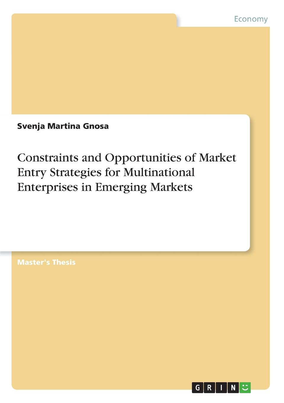 Constraints and Opportunities of Market Entry Strategies for Multinational Enterprises in Emerging Markets Master's Thesis from the year 2011 in the subject Business...