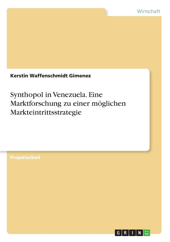 Synthopol in Venezuela. Eine Marktforschung zu einer moglichen Markteintrittsstrategie Projektarbeit aus dem Jahr 2016 im Fachbereich BWL - Marketing...