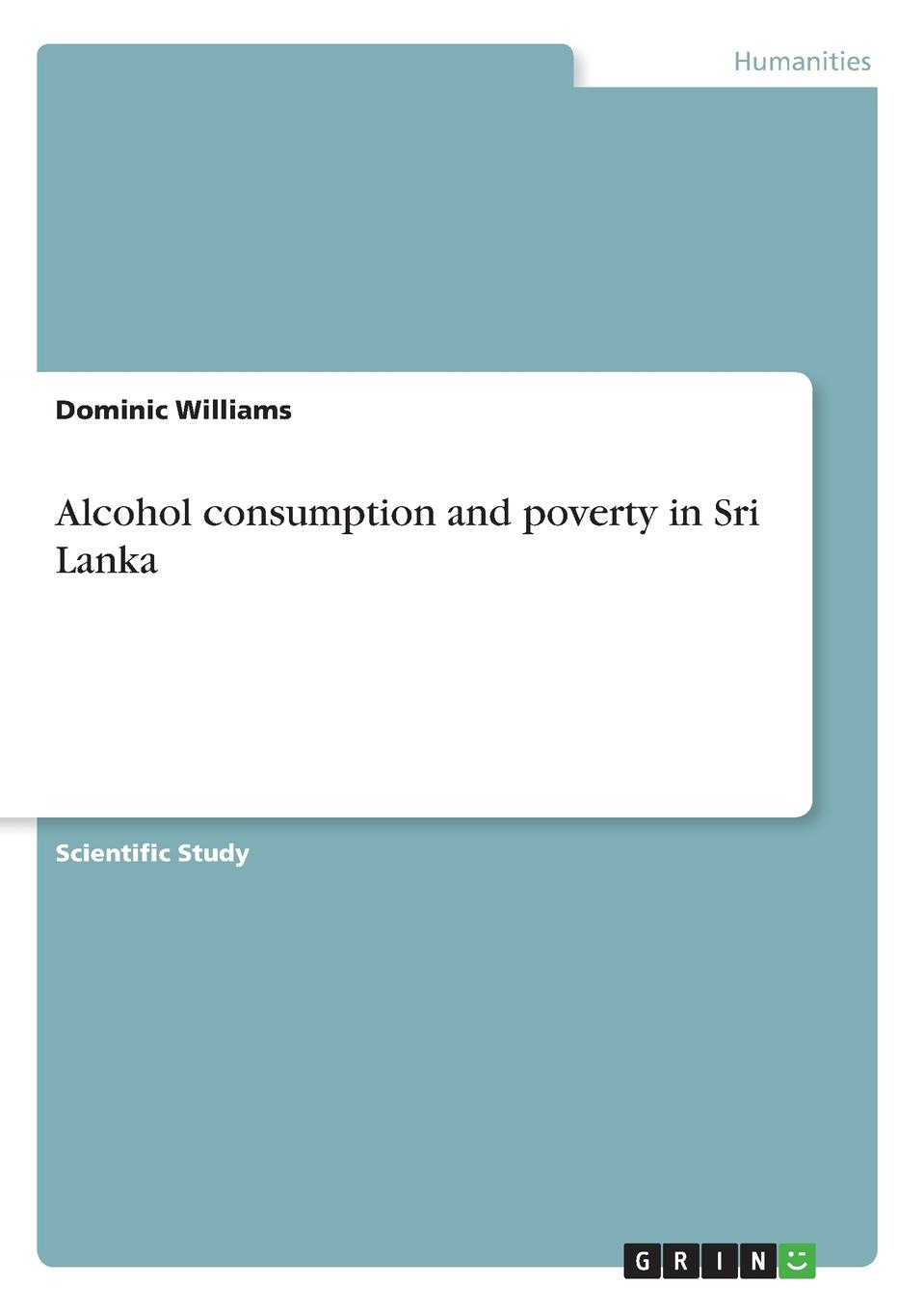 Dominic Williams Alcohol consumption and poverty in Sri Lanka wilson uprooting poverty – the south african challenge