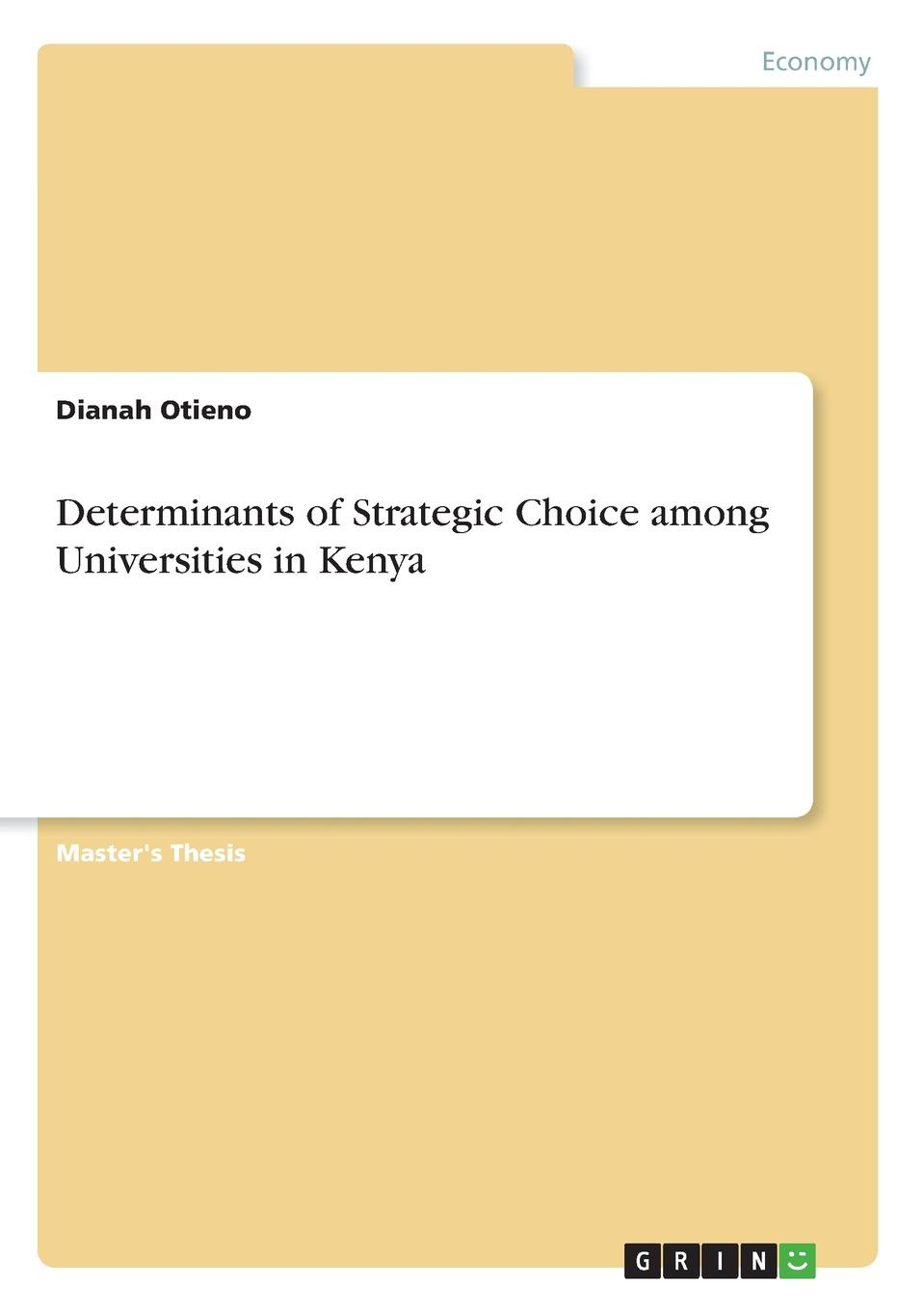 Dianah Otieno Determinants of Strategic Choice among Universities in Kenya цены