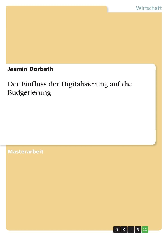 Jasmin Dorbath Der Einfluss der Digitalisierung auf die Budgetierung недорого