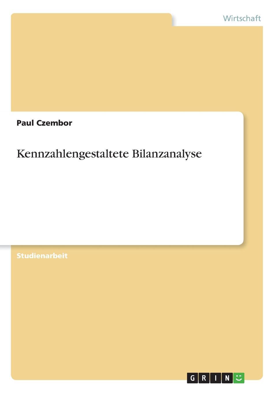 Kennzahlengestaltete Bilanzanalyse Studienarbeit aus dem Jahr 2017 im Fachbereich BWL - Rechnungswesen...