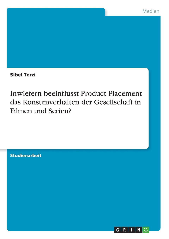 Sibel Terzi Inwiefern beeinflusst Product Placement das Konsumverhalten der Gesellschaft in Filmen und Serien. kathrin niederdorfer product placement ausgewahlte studien uber die wirkung auf den rezipienten