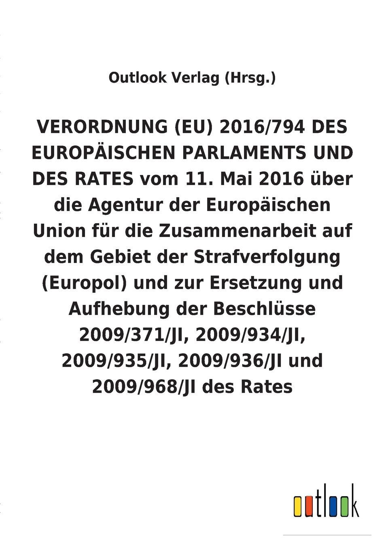 Outlook Verlag (Hrsg.) VERORDNUNG (EU) 2016/794 uber die Agentur der Europaischen Union fur die Zusammenarbeit auf dem Gebiet der Strafverfolgung (Europol) und zur Ersetzung und Aufhebung diverser Beschlusse ji sha