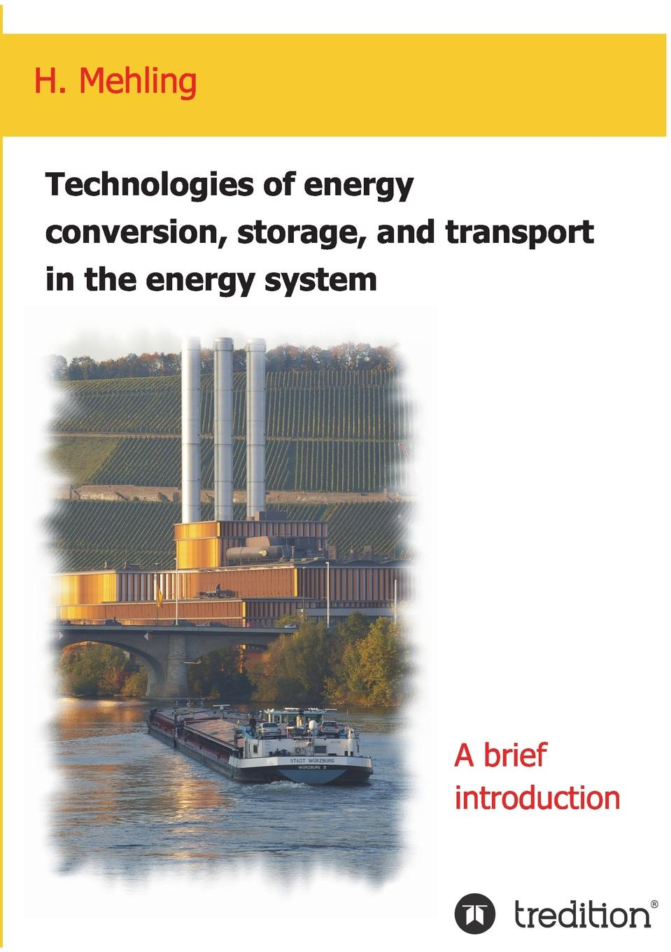 Harald Mehling Technologies of energy conversion, storage, and transport in the energy system vikas mittal polymers for energy storage and conversion