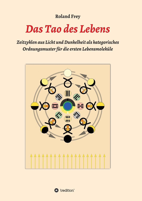 Roland Frey Das Tao des Lebens c vogt naturliche geschichte der schopfung des weltalls der erde und der auf ihr befindlichen organismen begrundet auf die durch die wissenschaft errungenen thatsachen
