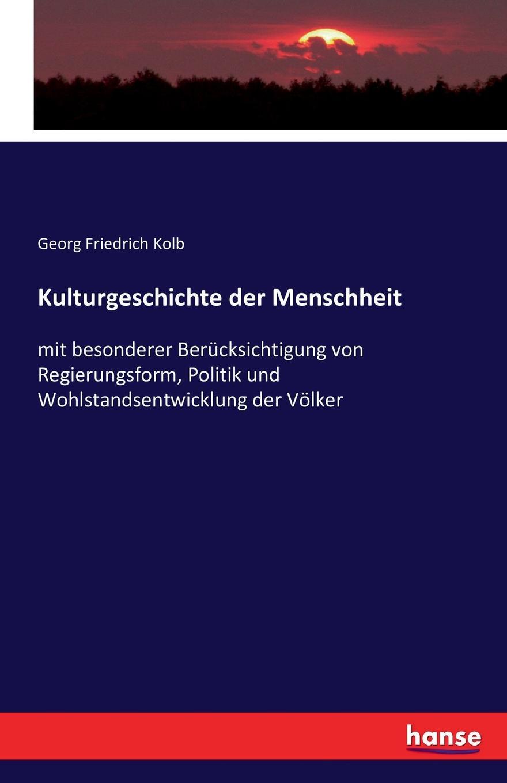 Georg Friedrich Kolb Kulturgeschichte der Menschheit kolb georg friedrich handbuch der vergleichenden statistik der volkerzustands und staatenkunde german edition