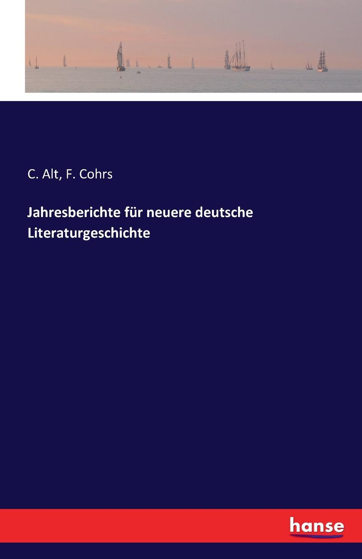 C. Alt, F. Cohrs Jahresberichte fur neuere deutsche Literaturgeschichte r koenig deutsche literaturgeschichte