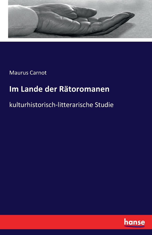 Maurus Carnot Im Lande der Ratoromanen цена и фото