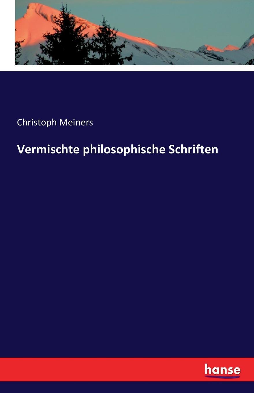 Christoph Meiners Vermischte philosophische Schriften christian jacob kraus vermischte schriften über staatswirtschaftliche philosophische und andere gegenstände bd 4 t 2