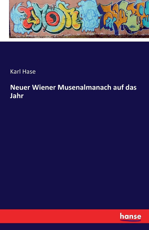 Karl Hase Neuer Wiener Musenalmanach auf das Jahr carl christian redlich gottinger musenalmanach auf 1771