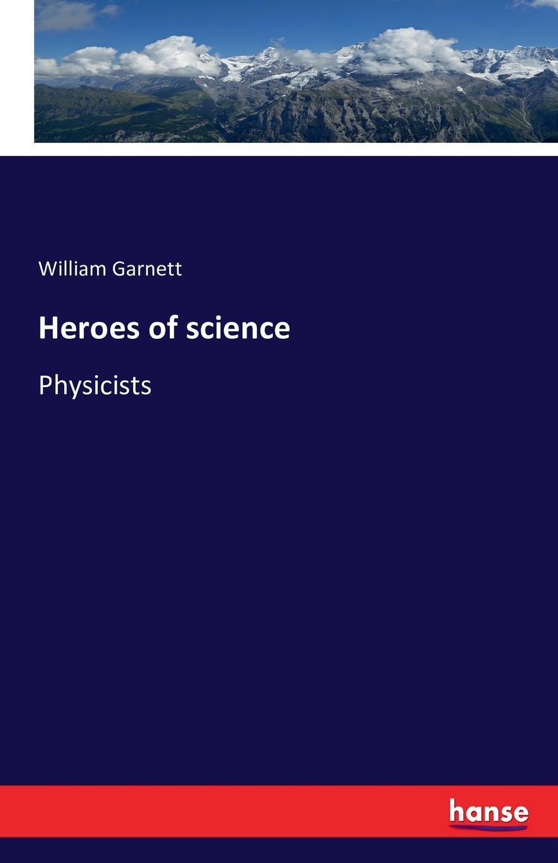 лучшая цена William Garnett Heroes of science