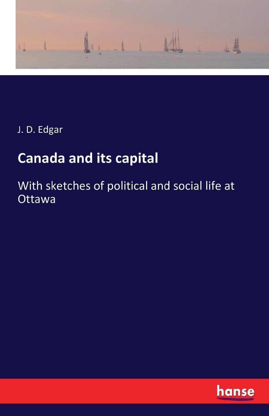 J. D. Edgar Canada and its capital