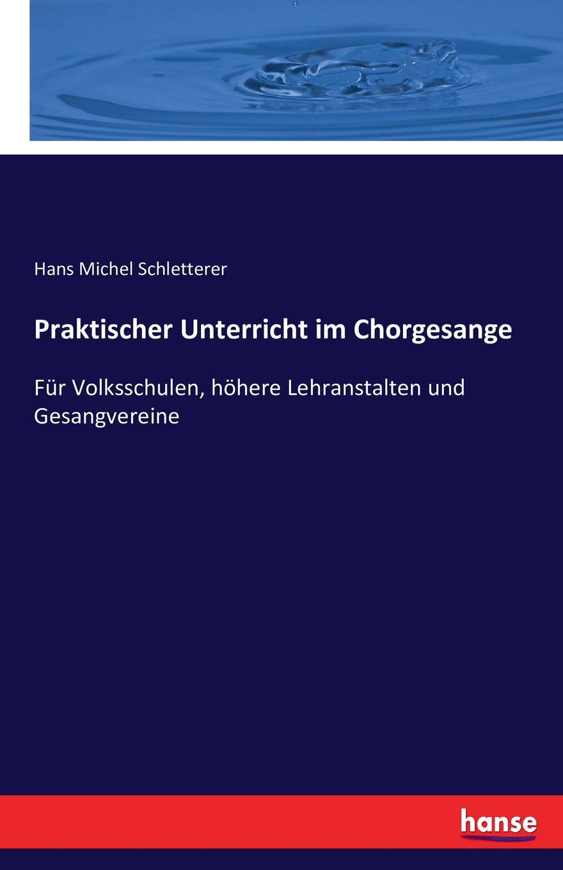 Hans Michel Schletterer Praktischer Unterricht im Chorgesange hans poignée multimedia im unterricht