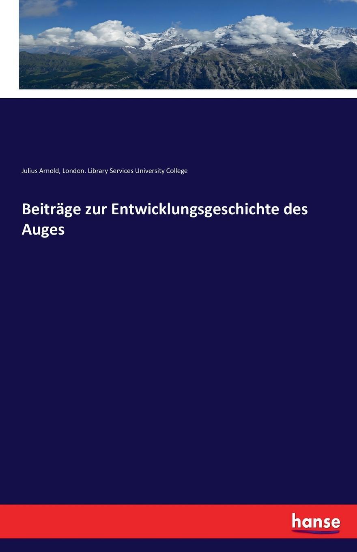 London. Library Services Uni. College, Julius Arnold Beitrage zur Entwicklungsgeschichte des Auges