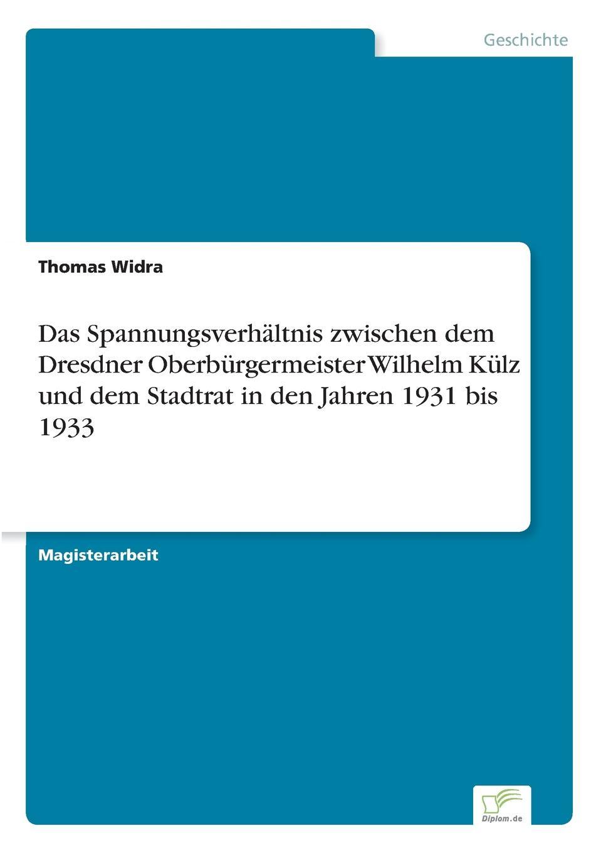 Thomas Widra Das Spannungsverhaltnis zwischen dem Dresdner Oberburgermeister Wilhelm Kulz und dem Stadtrat in den Jahren 1931 bis 1933 thomas widra das spannungsverhaltnis zwischen dem dresdner oberburgermeister wilhelm kulz und dem stadtrat in den jahren 1931 bis 1933