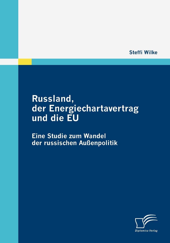 Steffi Wilke Russland, der Energiechartavertrag und die EU steffi wilke russland der energiechartavertrag und die eu