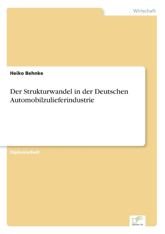 Der Strukturwandel in der Deutschen Automobilzulieferindustrie Inhaltsangabe:Gang der Untersuchung:Das zweite Kapitel beschР?ftigt...