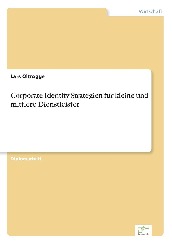 Lars Oltrogge Corporate Identity Strategien fur kleine und mittlere Dienstleister markus mütz erarbeitung einer corporate identity fur offentlich rechtliche sender