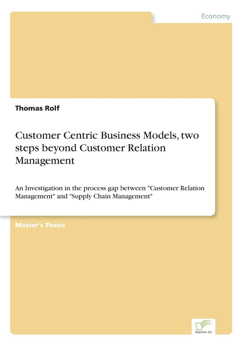 Thomas Rolf Customer Centric Business Models, two steps beyond Customer Relation Management ann thomas pay attention how to listen respond and profit from customer feedback